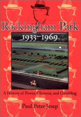 Rockingham Park, 1933-1969: A History of Power, Glamor, and Gambling 9780914339717