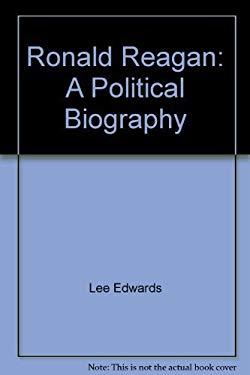 Ronald Reagan: A Political Biography