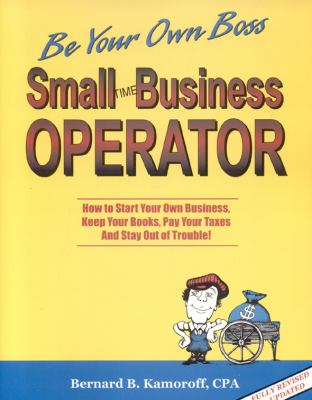 Small Time Operator: How to Start Your Own Business, Keep Your Books, Pay Your Taxes and Stay Out of Trouble! 9780917510281