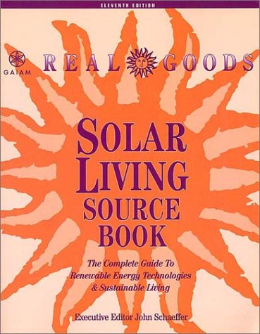 Solar Living Sourcebook: The Complete Guide to Renewable Energy Technologies and Sustainable Living 9780916571047