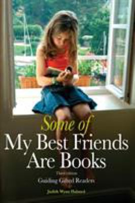 Some of My Best Friends Are Books: Guiding Gifted Readers from Preschool to High School 9780910707961