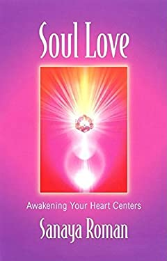 Soul Love: Awakening Your Heart Centers 9780915811779