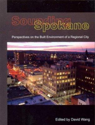 Sounding Spokane: Perspectives on the Built Environment of a Regional City 9780910055857