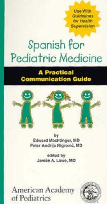 Spanish for Pediatric Medicine: A Practical Communication Guide 9780910761840