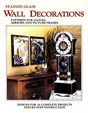 Stained Glass Wall Decorations: Patterns for Clocks, Mirrors and Picture Frames 9780919985032