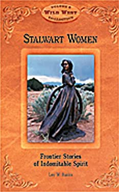 Stalwart Women: Frontier Stories of Indomitable Spirit 9780916179779