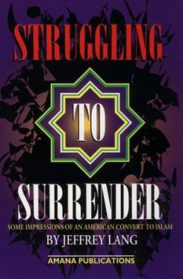 Struggling to Surrender: Some Impressions of an American Convert to Islam 9780915957262