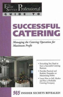 Successful Catering: Managing the Catering Operation for Maximum Profit 9780910627221