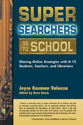 Super Searchers Go to School: Sharing Online Strategies with K-12 Students, Teachers, and Librarians 9780910965705