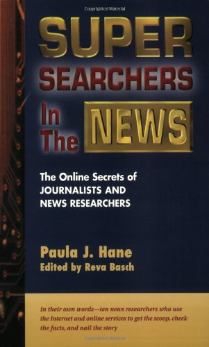 Super Searchers in the News: The Online Secrets of Journalists & News Researchers 9780910965453