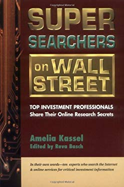 Super Searchers on Wall Street: Top Investment Professionals Share Their Online Research Secrets 9780910965422