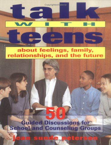 Talk with Teens about Feelings, Family, Relationships, and the Future: 50 Guided Discussions for School and Counseling Groups 9780915793884