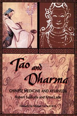 Tao and Dharma: Chinese Medicine and Ayurveda 9780914955214