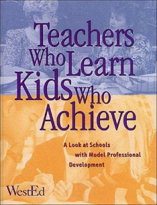 Teachers Who Learn, Kids Who Achieve: A Look at Schools with Model Professional Development 9780914409021