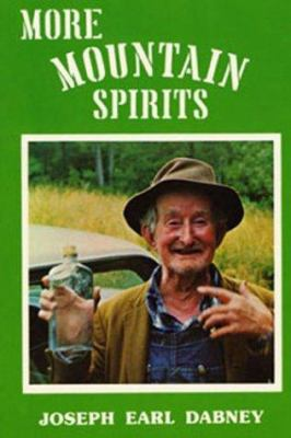 More Mountain Spirits: The Continuing Chronicle of Moonshine Life and Corn Whiskey, Wines, Ciders & Beers in America's Appalachians 9780914875031