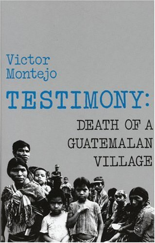 Testimony: Death of a Guatemalan Village 9780915306657