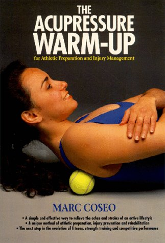 The Acupressure Warmup: A System of Athletic Preparation and Injury Prevention 9780912111346