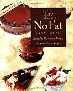 The ( Almost ) No Fat Cookbook: Everyday Vegetarian Recipes 9780913990124