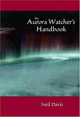 The Aurora Watcher's Handbook 9780912006604