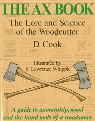 The Ax Book: The Lore and Science of the Woodcutter 9780911469165