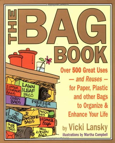 The Bag Book: Over 500 Great Uses and Reuses for Paper, Plastic and Other Bags to Organize and Enhance Your Life 9780916773892