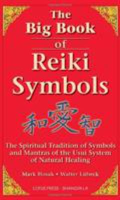 The Big Book of Reiki Symbols: The Spiritual Transition of Symbols and Mantras of the Usui System of Natural Healing 9780914955641