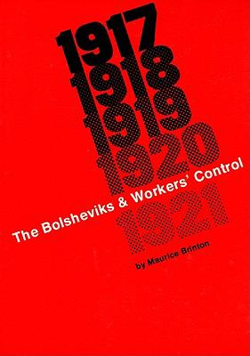 The Bolsheviks and Workers' Control 1917 to 1921: The State and Counter-Revolution 9780919618695