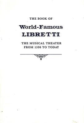 The Book of World-Famous Libretti: The Musical Theater from 1598 to Today 9780918728272
