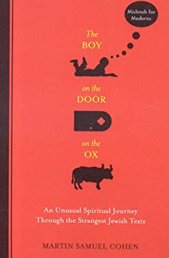 The Boy on the Door on the Ox: An Unusual Spiritual Journey Through the Strangest Jewish Texts 9780916219406