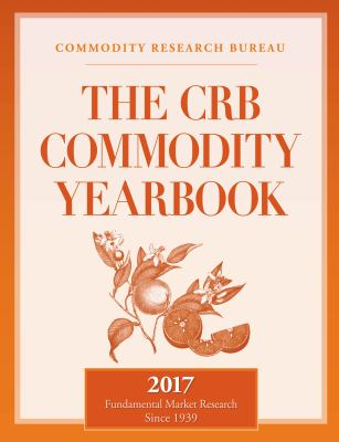 The CRB Commodity Yearbook 2017 by Commodity Research Bureau