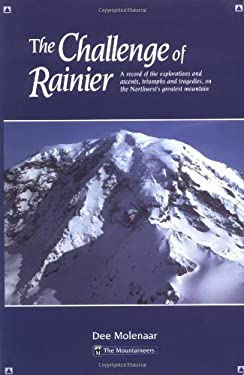The Challenge of Rainier: A Record of the Explorations and Ascents, Triumphs and Tragedies, on the Northwest's Greatest Mounta 9780916890704