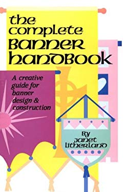 The Complete Banner Handbook: A Creative Guide for Banner Design and Construction 9780916260484