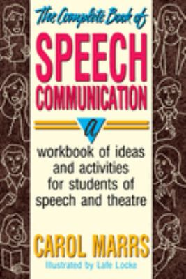 The Complete Book of Speech Communication: A Workbook of Ideas and Activities for Students of Speech and Theatre 9780916260873