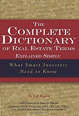 The Complete Dictionary of Real Estate Terms Explained Simply: What Smart Investors Need to Know 9780910627016