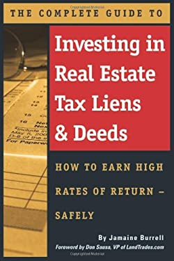 The Complete Guide to Investing in Real Estate Tax Liens & Deeds: How to Earn High Rates of Return Safely 9780910627733