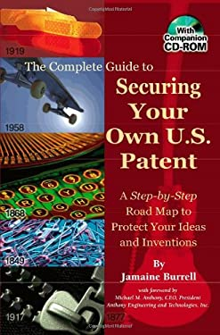 The Complete Guide to Securing Your Own U.S. Patent: A Step-By-Step Road Map to Protect Your Ideas and Inventions [With CD-Com] 9780910627054