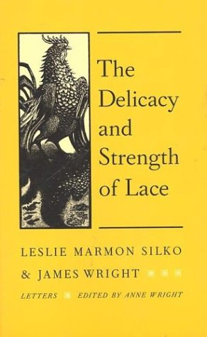 The Delicacy and Strength of Lace: Letters Between Leslie Marmon Silko and James Wright 9780915308743