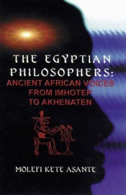 The Egyptian Philosophers: Ancient African Voices from Imhotep to Akhenaten 9780913543665