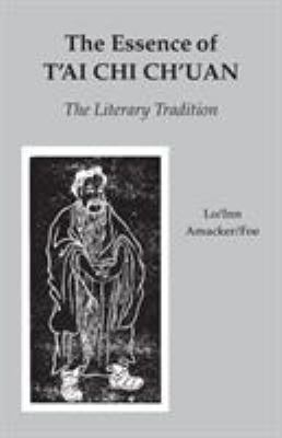 The Essence of T'Ai Chi Ch'uan: The Literary Tradition 9780913028636