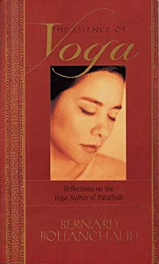 The Essence of Yoga: Reflections on the Yoga Sutras of Putanjali 9780915801695