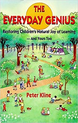 The Everyday Genius: Restoring Children's Natural Joy of Learning 9780915556182