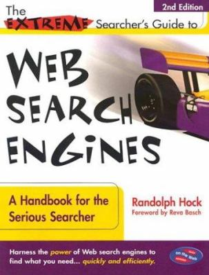 The Extreme Searcher's Guide to Web Search Engines: A Handbook for the Serious Searcher 9780910965477