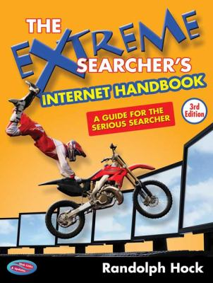The Extreme Searcher's Internet Handbook: A Guide for the Serious Searcher 9780910965842