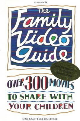 The Family Video Guide: Over Three-Hundred Movies to Share with Your Children 9780913589649