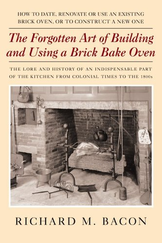 The Forgotten Art of Building and Using a Brick Bake Oven: How to Date, Renovate or Use an Existing Brick Oven, or to Construct a New One. 9780911469257