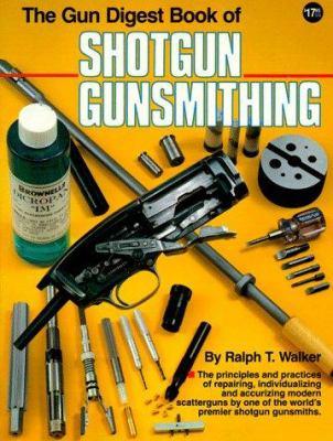 The Gun Digest Book of Shotgun Gunsmithing 9780910676540