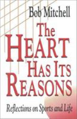 The Heart Has Its Reasons: Reflections on Sports and Life 9780912083711