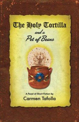The Holy Tortilla and a Pot of Beans: A Feast of Short Fiction 9780916727499