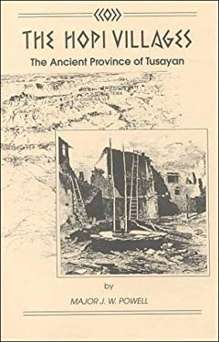 The Hopi Villages: The Ancient Province of Tusayan by John W. Powell, Lollie W. Campbell