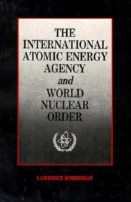 The International Atomic Energy Agency and World Nuclear Order 9780915707355